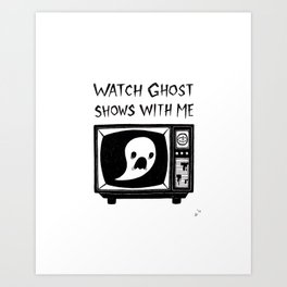 watch ghost shows with me Art Print