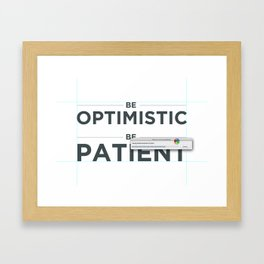 Be patient. Be Optimistic. A PSA for stressed creatives. Framed Art Print
