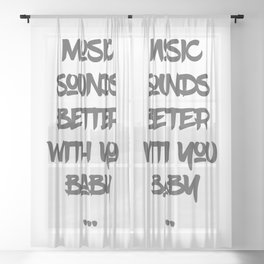 Music sounds better with you Sheer Curtain