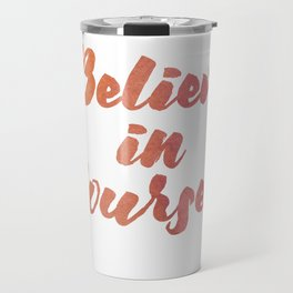 Believe in yourself Travel Mug