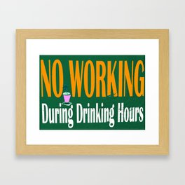 NO WORKING DURING DRINKING HOURS VINTAGE SIGN Framed Art Print