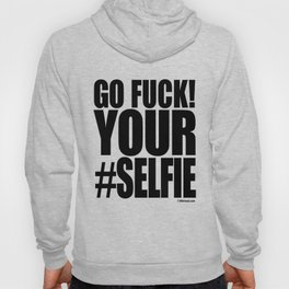 GO FUCK YOUR SELFIE Hoody