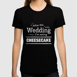 After the wedding I'm eating cheesecake Fun Wedding Diet T Shirt T-shirt