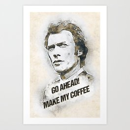 Go Ahead, Make my COFFEE / funny quote Art Print