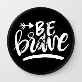 be brave (white on black) Wall Clock