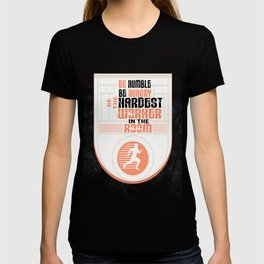 Be humble Be hungry Be the hardest worker Inspirational Quote T-shirt