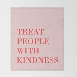 TREAT PEOPLE WITH KINDNESS Throw Blanket