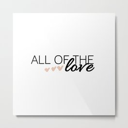 All of The Love - H. Metal Print