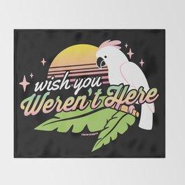 Wish You Weren't Here Throw Blanket