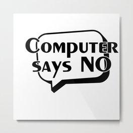 Computer says NO Metal Print