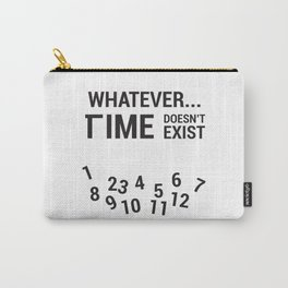 Whatever... Time doesn't exist Carry-All Pouch