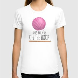 This Yarn Is Off The Hook T-shirt