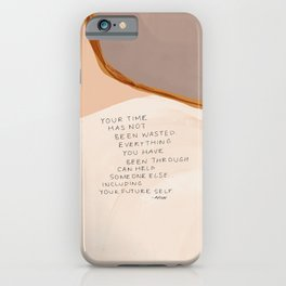 Everything You Have Been Through Can Help Someone Else iPhone Case