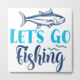 Let's Go Fishing Cool Hobby Quote Metal Print
