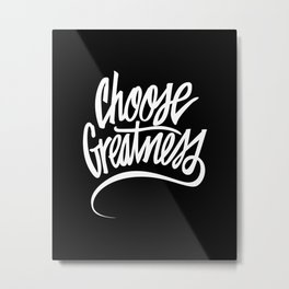 Choose Greatness Metal Print