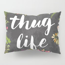 Thug Life Pillow Sham