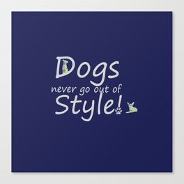 Dogs Never Go Out Of Style! Canvas Print