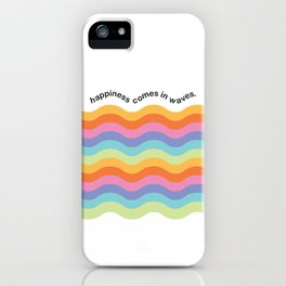 Happiness Comes in Waves iPhone Case