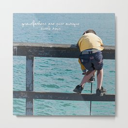 Grandfathers are just antique little boys Metal Print
