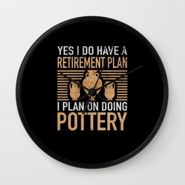 Retirement Plan Pottery Potters Potters Hobby Wall Clock