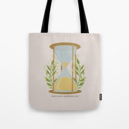 Our Time Is Running Out Tote Bag
