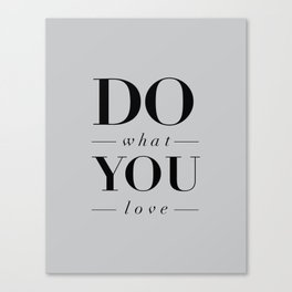 Do What You Love Beautiful Inspirational Short Quote about Happiness and Life Quotes Canvas Print