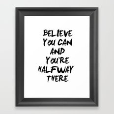Believe you can and you're halfway there Framed Art Print