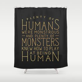 Plenty of Humans Were Monstrous Shower Curtain