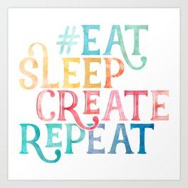 Eat Sleep Create Repeat Quote Art Print