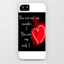 You are not my number 1 you are my only 1 iPhone Case
