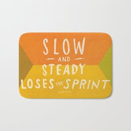 slow and steady loses the sprint Bath Mat