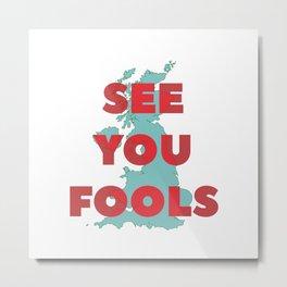 See You Fools Metal Print