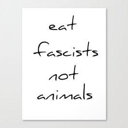 eat fascists not animals Canvas Print