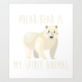 Funny Polar Bear Is My Spirit Animal Cute Design Art Print