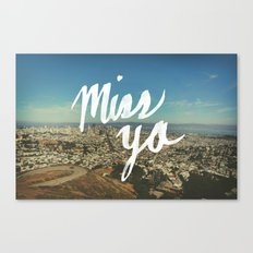 Miss Ya Canvas Print