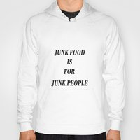 junk food Hoodies featuring Junk Food is for Junk People by Dano77