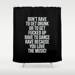 A rave quote! Shower Curtain
