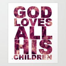GOD LOVES ALL HIS CHILDREN (Acts 10:34-35) Art Print