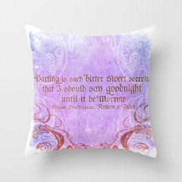 Parting is such bitter sweet sorrow - Romeo & Juliet Quote Throw Pillow