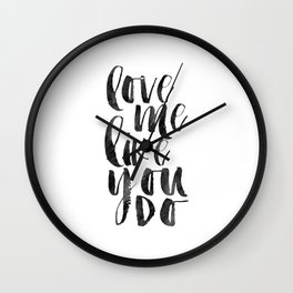 love me like you do, love sign,love quote,anniversary,gift for her,valentines day,boyfriend gift Wall Clock