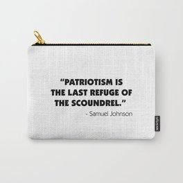 Patriotism is The Last Refuge of The Scoundrel - Samuel Johnson Carry-All Pouch