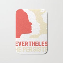 Nevertheless, she persisted (Womens March) Bath Mat