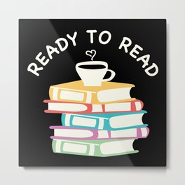 Ready To Read Books Coffee Book Reading Bookworm Gift Metal Print