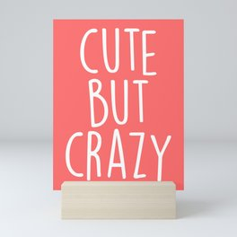 Cute But Crazy Funny Saying Mini Art Print
