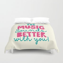 The Music Sounds Better With You Duvet Cover