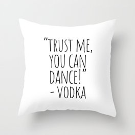 Trust Me You Can Dance Vodka Throw Pillow