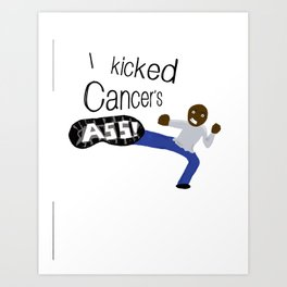 I Kicked Cancer's Ass Art Print