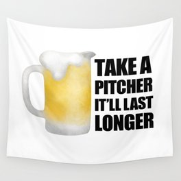 Take A Pitcher It'll Last Longer Wall Tapestry