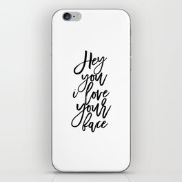 hey you i love you face,quote prints,wall art,love quote,love sign,quote printable,gift for her iPhone Skin