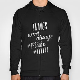 Things aren't always #000000 & #FFFFFF Hoody